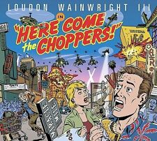Here Come the Choppers Loudon Wainwright III -New & Sealed- Fast Ship - CD/GG-22