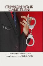 Changin Your Game Plan! How to use incarceration