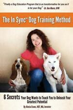 The in Sync(tm) Dog Training Method : 6 Secrets Your Dog Wants to Teach You...