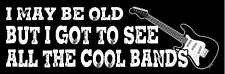 I may be old but I got to see all the Cool Bands Vinyl Bumper Sticker Decal M162