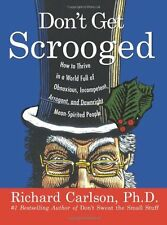 Dont Get Scrooged: How to Thrive in a World Full of Obnoxious, Incompetent, Arr