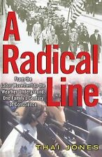 A Radical Line : From the Labor Movement to the Weather Underground by Thai...