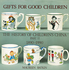 BOOK: GIFTS FOR GOOD CHILDREN: PART 2 -THE HISTORY OF CHILDREN'S CHINA 1890-1990