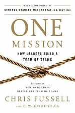 One Mission : How Leaders Build a Team of Teams by Chris Fussell and C. W. Goody