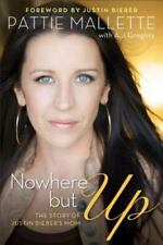 Nowhere but Up : The Story of Justin Bieber's Mom by A. J. Gregory and Pattie...
