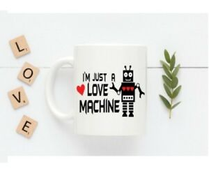 I'M JUST A LOVE MACHINE quote mug. Valentines day. Funny Romantic gift him Her