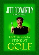 How to Really Stink at Golf by Brian Hartt; Jeff Foxworthy