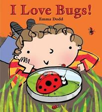 I Love Bugs! By Emma Dodd H