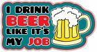 """I Drink Beer Like Job Alcohol Bar Pub Funny Car Bumper Vinyl Sticker Decal 6""""X3"""""""