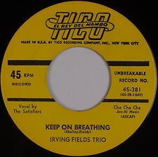 IRVING FIELDS TRIO w/ THE SATISFIERS: Keep On Breathing TICO Latin 45 NM-