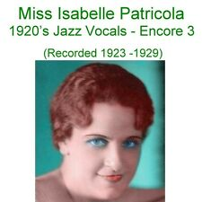 Miss Isabelle Patricola -1920's Jazz and Blues Vocals - Encore 3  - New CD