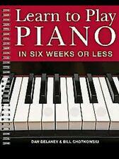 LEARN TO PLAY PIANO IN SIX WEEKS- BILL CHOTKOWSKI DAN DELANEY (PAPERBACK) NEW