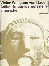 Von Hagen Antichi Imperi del Sole nelle Americhe Mondadori 1963 1^Edz.