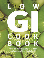 Low GI Cookbook: Over 80 Delicious Recipes to Help You Lose Weight and Gain Heal