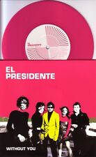 "EL PRESIDENTE - WITHOUT YOU - 7"" PINK VINYL SINGLE - MINT"