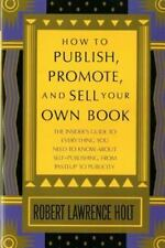 How To Publish, Promote, And Sell Your Own Book: The Insider's Guide To Every...