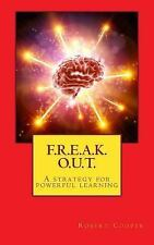 F. R. E. A. K. O. U. T. : A Strategy for Powerful Learning by Robert Cooper...