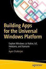 Building Apps for the Universal Windows Platform: Explore Windows 10 Native, IoT