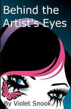 NEW Behind the Artist's Eyes by Violet Snook