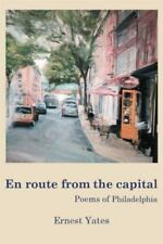En Route from the Capital : Poems of Philadelphia by Ernest Yates (2015,...