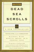 The Dead Sea Scrolls: A New Translation by Michael O. Wise, Jr. Martin G. Abegg,