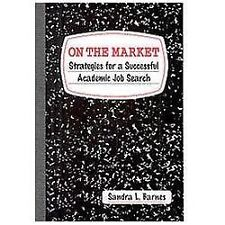 On the Market : Strategies for a Successful Academic Job Search by Sandra L....