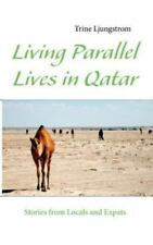 Living Parallel Lives in Qatar by Trine Ljungstrom (2013, Paperback)