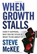 When Growth Stalls: How It Happens, Why Youre Stuck, and What to Do About It