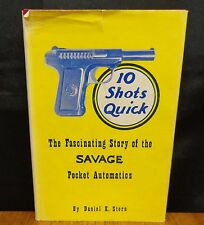 10 SHOTS QUICK THE FASCINATING STORY OF THE SAVAGE POCKET AUTOMATICS - SIGNED