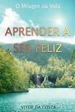 NEW Aprender a Ser Feliz: O Milagre da Vida (Portuguese Edition)