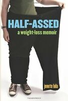 Half-Assed: A Weight-Loss Memoir by Jennette Fulda