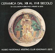 Ceramica dal XIII al XVII Secolo - Este - Padova 1975 - Club degli Ignoranti