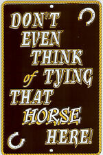 Rustic/Vintage Don't Even Think Of Tying that Horse Here Western Tin Metal Sign
