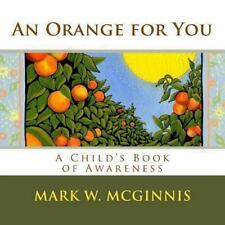 An Orange for You : A Child's Book of Awareness by Mark McGinnis (2013,...
