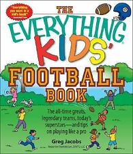 The Everything Kids' Football Book: The all-time greats, legendary teams, today'