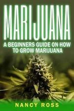 Marijuana: A Beginners Guide on How to Grow Marijuana by Nancy Ross (Paperback / softback, 2016)