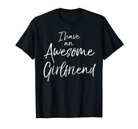 I Have an Awesome Girlfriend Shirt Fun Cute Valentine's Gift