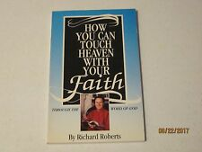 How You Can Touch Heaven With Your Faith by Richard Roberts j129