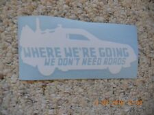 "Back To The Future ""Where we're going we don't need roads"" white vinyl decal"
