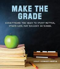Make the Grade: Everything You Need to Study Better, Stress Less, and Succeed in