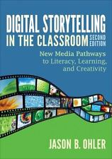 Digital Storytelling in the Classroom : New Media Pathways to Literacy,...