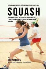 El Programa Completo de Entrenamiento de Fuerza para Squash : Agregue Mas...