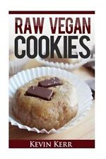Raw Vegan Cookies: Raw Food Cookie, Brownie, and Candy Recipes. by Kevin Kerr