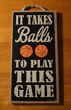 IT TAKES BALLS TO PLAY THIS GAME Basketball Fan Coach Player Home Decor Sign NEW