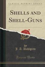 Shells and Shell-Guns (Classic Reprint) by J. A. Dahlgren (2015, Paperback)