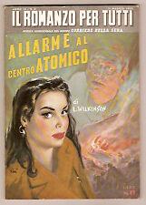 L.Wilkinson ALLARME AL CENTRO ATOMICO Collana Il Romanzo per Tutti - maggio 1953