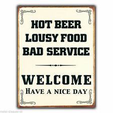 "METAL SIGN WALL PLAQUE ""WELCOME - HOT BEER LOUSY FOOD BAD SERVICE"" FUNNY POSTER"