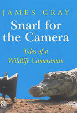Snarl for the Camera: Memoirs of a Wildlife Cameraman, Gray, James, New Book