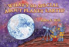 Wells of Knowledge What's So Special About Planet Earth (pb) by Robert E. Wells
