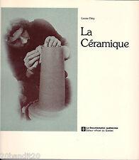 LA CERAMIQUE POTERIE POTIERS LOUISE DESY EDITION REFONDUE AUGMENTEE 1977 QUEBEC
